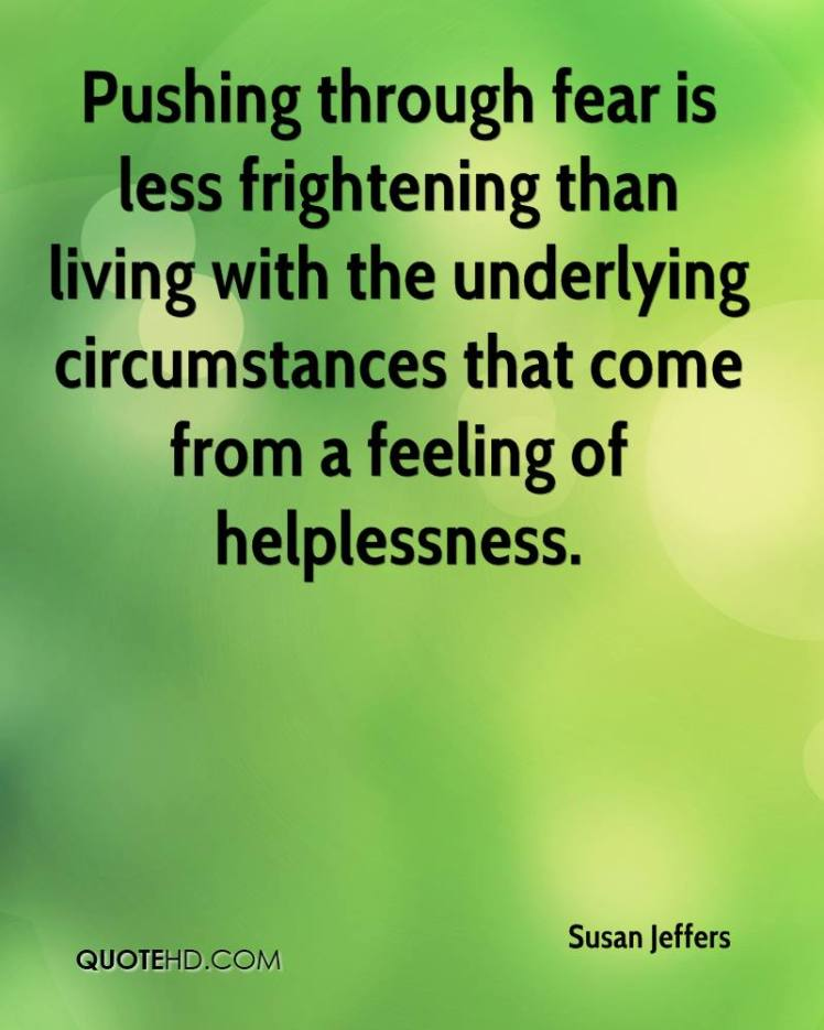 susan-jeffers-quote-pushing-through-fear-is-less-frightening-than-livi